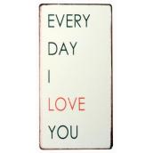 Pancarte métal Every day I love...